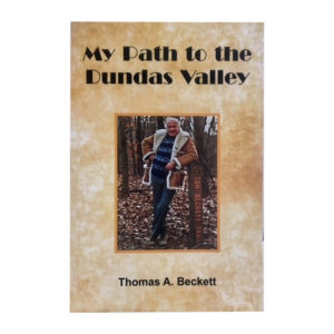 My Path to the Dundas Valley, Thomas A. Beckett. Hamilton author Thomas A. Beckett's fascinating nature memoir.