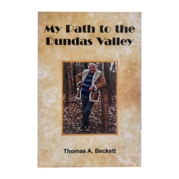 My Path to the Dundas Valley, Thomas A. Beckett. Hamilton author Thomas A. Beckett's fascinating nature memoir.