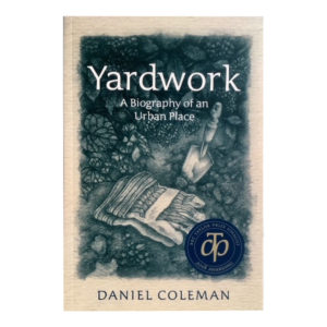 Yardwork, A Biography of an Urban Place, Daniel Coleman. Hamilton author Daniel Coleman's book on local geography and culture.